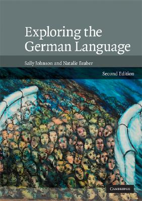 Exploring the German Language By Johnson, Sally/ Braber, Natalie